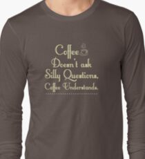 Coffee Doesn't Ask Silly Questions! T-Shirt