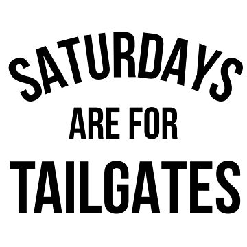 Saturdays are for tailgates by MadEDesigns