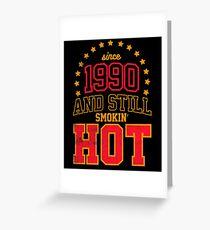 Born in 1990 and Still Smokin' HOT Greeting Card