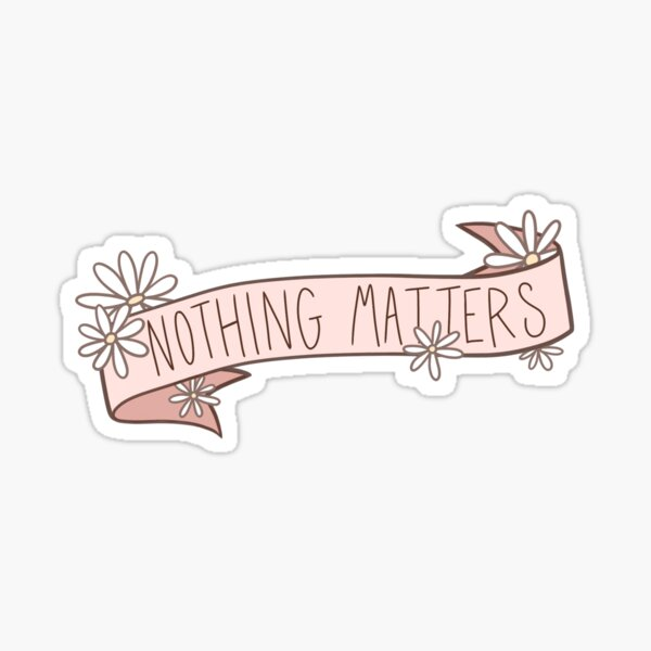 Nothing Matters - daisy banner Sticker