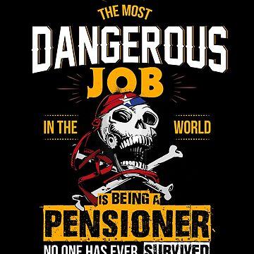 Most dangerous job - Pensioner by dahool23