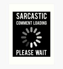 Sarcastic Comment Loading  Art Print