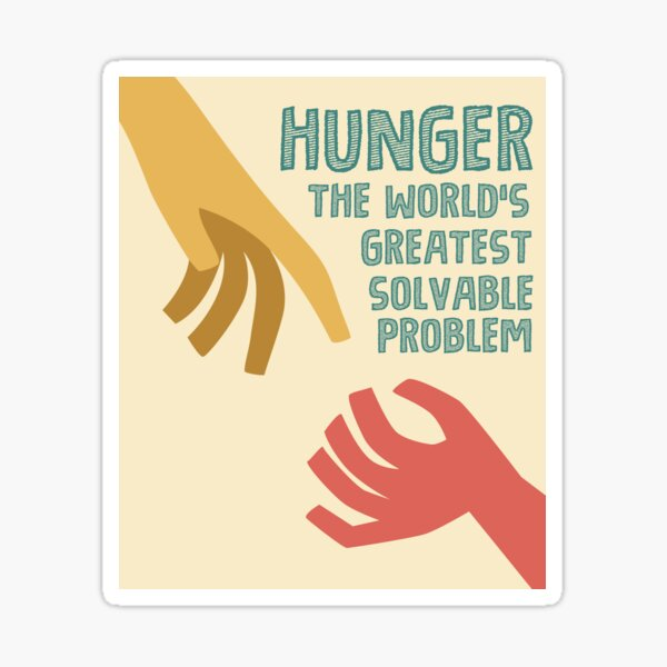 Hunger - the world greatest solvable problem Sticker