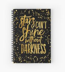 Stars can't shine without darkness Spiral Notebook