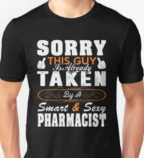 Sorry This Guy Is Already Taken Super Sexy Pharmacist T-Shirt Unisex T-Shirt