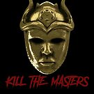 Kill The Masters by MKDeltaDesigns