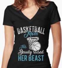 Basketball Mom - This Beauty Raised Her Beast Women's Fitted V-Neck T-Shirt