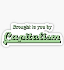 Brought To You By Capitalism Sticker
