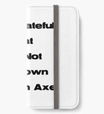 Be Grateful I'm not a Clown with an Axe iPhone Wallet/Case/Skin
