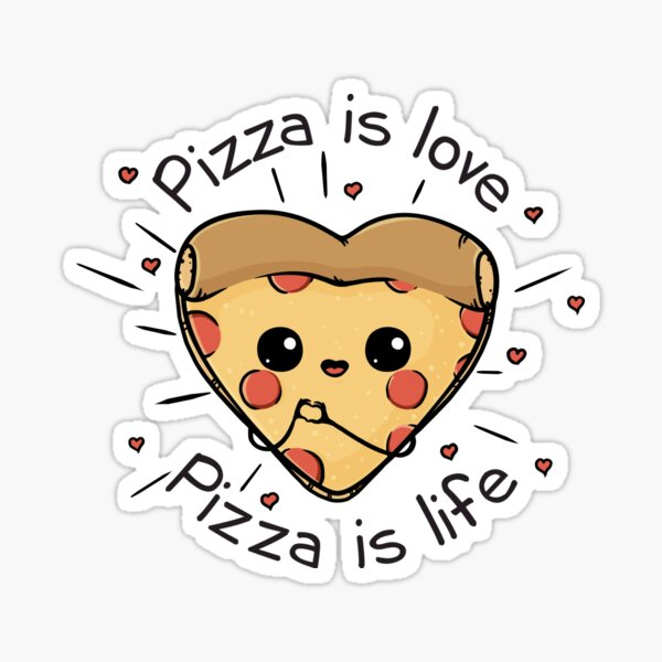 Pizza is love Pizza is life Sticker