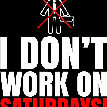 I don't work on Saturdays, do you? by subteno