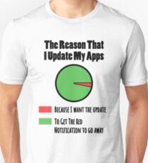 I Update My Apps To Get The Notification To Leave Unisex T-Shirt