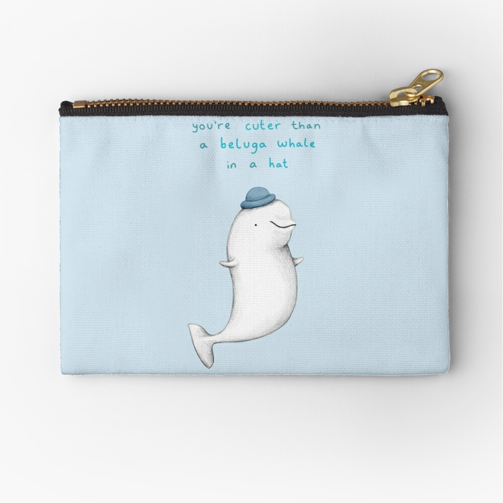You're Cuter than a Beluga Whale in a Hat Zipper Pouch