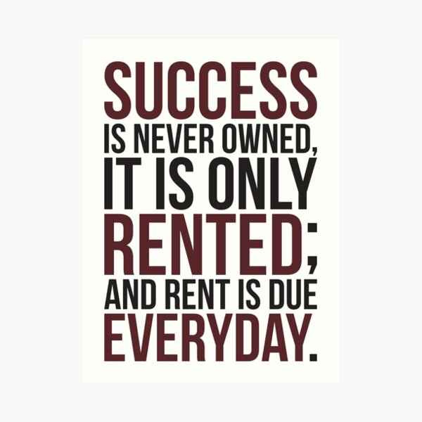 Success Is Never Owned, Only Rented Art Print