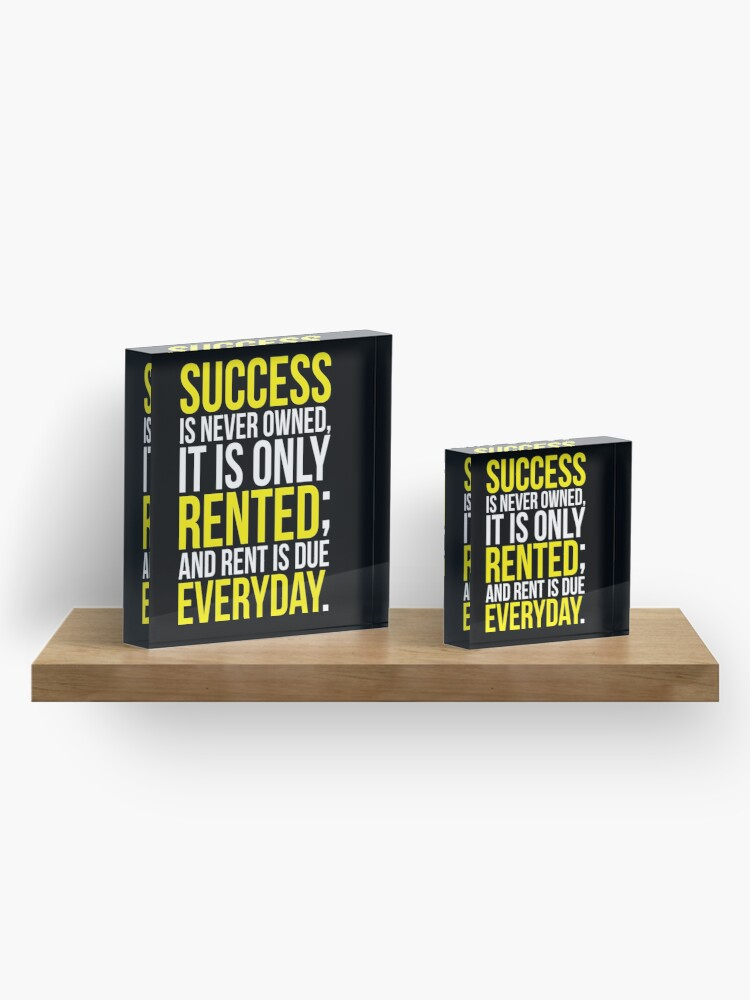 Alternate view of Success Is Never Owned, Only Rented Acrylic Block