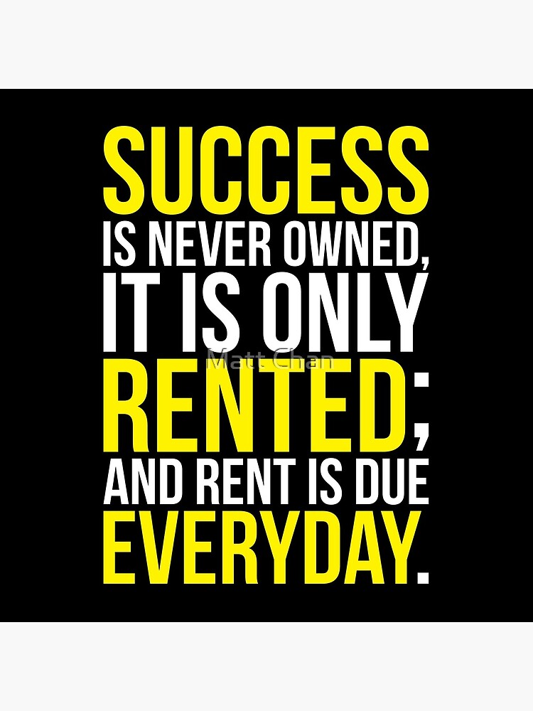 Success Is Never Owned, Only Rented by mchanfitness