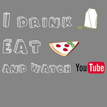 I drink tea, eat pizza and watch youtubers - 02 by downeymore