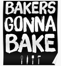 Bakers gonna bake Poster