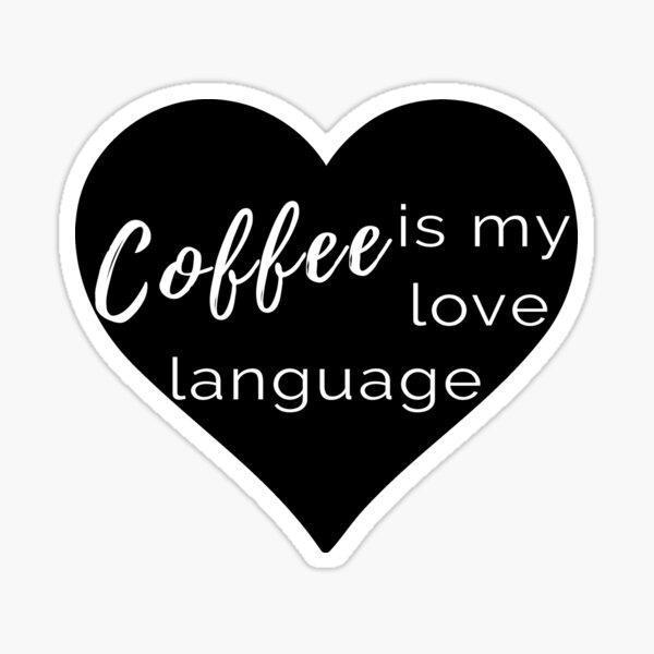 Coffee is my Love Language - Black Stickers Sticker
