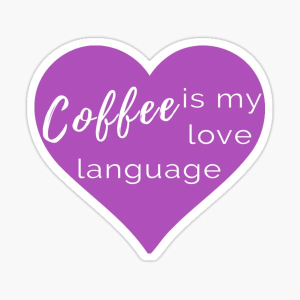 Coffee is my Love Language - Purple Stickers Sticker