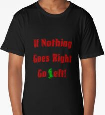 If Nothing goes right, go LEFT Long T-Shirt