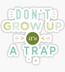 Don't Grow Up, It's A Trap Sticker