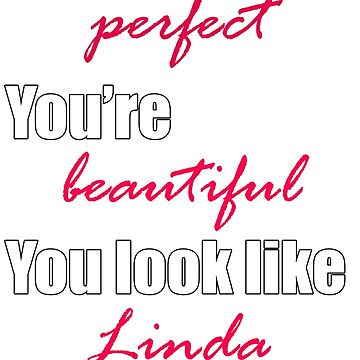 You're Perfect, You're Beautiful, You Look Like Linda Evangelista by beccacook1