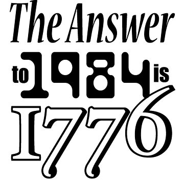 The answer to 1984 is 1776! by TinaGraphics