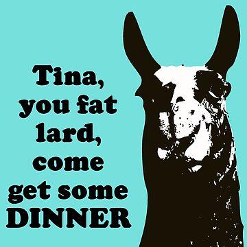 Tina, you fat lard... by TinaGraphics
