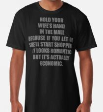 Hold Your Wife's Hand In The Mall Because If You Let Go She'll Start Shopping. It Looks Romantic But It's Actually Economic. Long T-Shirt
