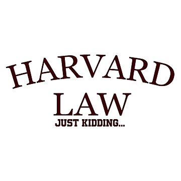 Harvard Law Just Kidding... by OsteoporosisGFX