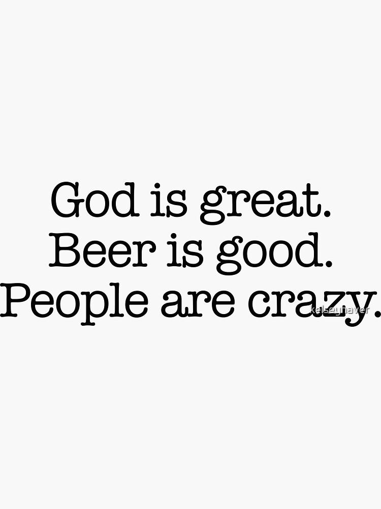 Dios es grandioso, la cerveza es buena. La gente está loca. de kelseyhaver