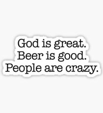 God is Great, Beer is Good. People are Crazy. Sticker