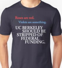 roses are red. violets are something. UC BERKELEY SHOULD BE STRIPPED OF FEDERAL FUNDING T-Shirt