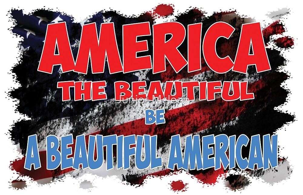 AMERICA The Beautiful be A Beautiful American by Junior Mclean
