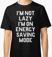 im not lazy im on energy saving mode Classic T-Shirt