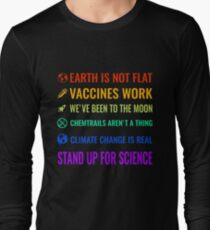Earth is not flat! Vaccines work! We've been to the moon! Chemtrails aren't a thing! Climate change is real! Stand up for science! Long Sleeve T-Shirt