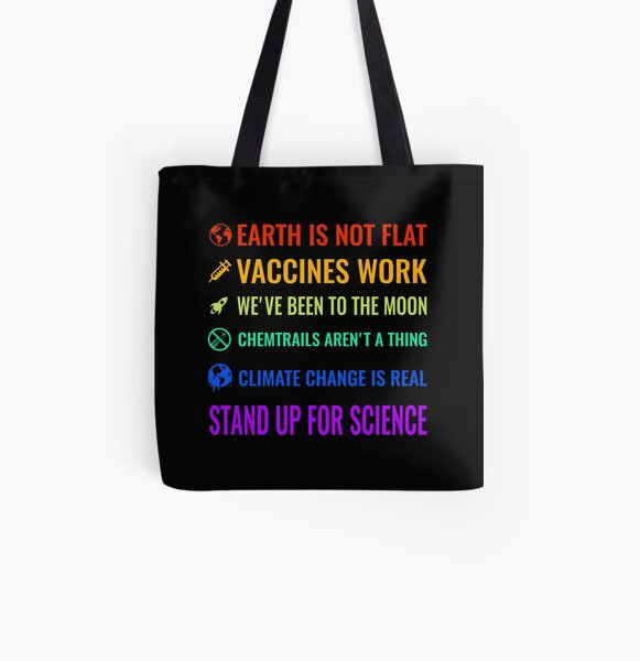 Earth is not flat! Vaccines work! We've been to the moon! Chemtrails aren't a thing! Climate change is real! Stand up for science! All Over Print Tote Bag