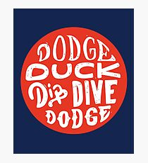 Dodgeball - Dodge Duck Dip Dive Dodge Photographic Print
