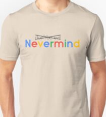 Nevermind (don't be evil) T-Shirt