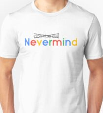 Nevermind (don't be evil) T-Shirt
