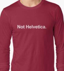 Not Helvetica. Long Sleeve T-Shirt