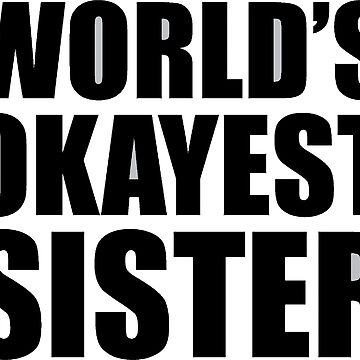 World´s Okayest Sister by Mauro6