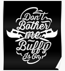 Don't Bother Me - Buffy Is On Poster