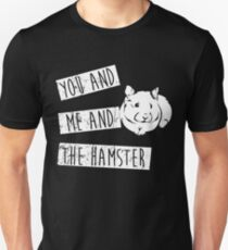You And Me And The Hamster T-Shirt