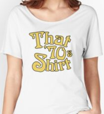 That 70s Shirt - Funny Parody Women's Relaxed Fit T-Shirt