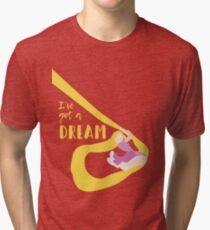 Ive got a dream Tri-blend T-Shirt