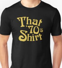 That 70s Shirt - Funny Parody Unisex T-Shirt