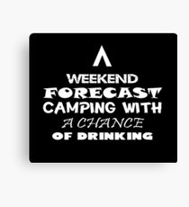 WEEKEND FORECAST CAMPING WITH A CHANGE OF DRINKING T-SHIRT Canvas Print