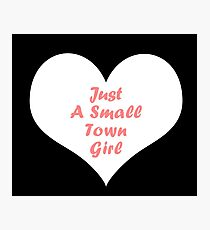 JUST A SMALL TOWN GIRL T-SHIRT Photographic Print